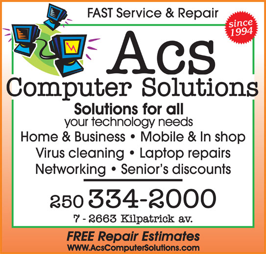ACS Computer Solutions (250-334-2000) - Display Ad - FAST Service & Repair since 1994 Home & Business   Mobile & In shop Virus cleaning   Laptop repairs Networking   Senior s discounts
