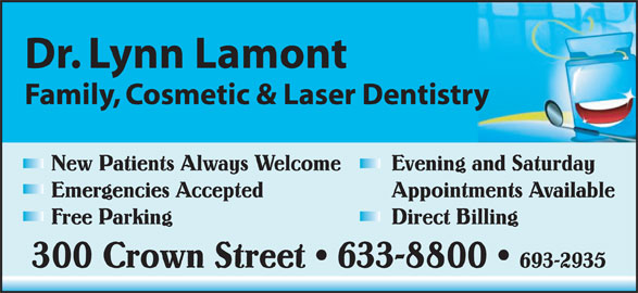 Lamont Lynn Dr (506-633-8800) - Display Ad - Family, Cosmetic & Laser Dentistry New Patients Always Welcome Evening and Saturday Appointments Available Free Parking Direct Billing 300 Crown Street   633-8800 693-2935 Emergencies Accepted Dr. Lynn Lamont