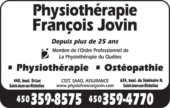Clinique de Physiothérapie François Jovin (450-359-4770) - Annonce illustrée======= - www.physiofrancoisjovin.com Depuis plus de 25 ans Membre de l'Ordre Professionnel de La Physiothérapie du Québec Physiothérapie    Ostéopathie 624, boul. du Séminaire N. 440, boul. St-Luc CSST, SAAQ, ASSURANCE