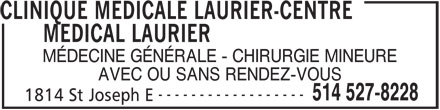 Clinique Médicale Laurier-Centre Médical Laurier (514-527-8228) - Annonce illustrée======= - CLINIQUE MEDICALE LAURIER-CENTRE MEDICAL LAURIER MÉDECINE GÉNÉRALE - CHIRURGIE MINEURE AVEC OU SANS RENDEZ-VOUS ------------------ 514 527-8228 1814 St Joseph E
