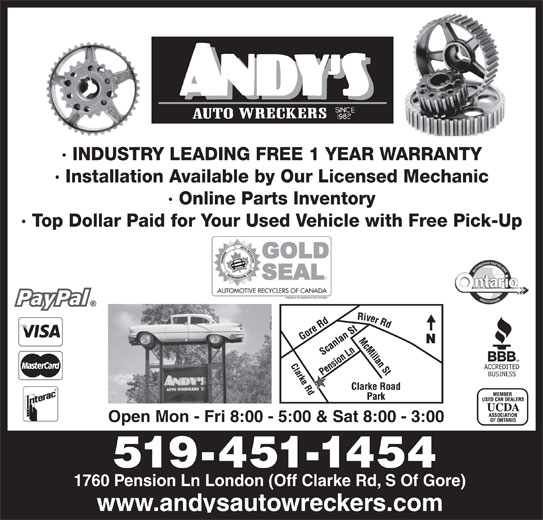 Andys Auto Wreckers (519-451-1454) - Display Ad - · INDUSTRY LEADING FREE 1 YEAR WARRANTY · Installation Available by Our Licensed Mechanic · Online Parts Inventory · Top Dollar Paid for Your Used Vehicle with Free Pick-Up Open Mon - Fri 8:00 - 5:00 & Sat 8:00 - 3:00 519-451-1454 1760 Pension Ln London (Off Clarke Rd, S Of Gore) www.andysautowreckers.com