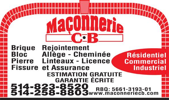 Maçonnerie C B (514-258-8803) - Annonce illustrée======= - Fissure et Assurance Industriel ESTIMATION GRATUITE GARANTIE ÉCRITE Commercial 514-823-8520 RBQ: 5661-3193-01 www.maconneriecb.com 514-258-8803 BriqueRejointement Allège - Cheminée Bloc Résidentiel Linteaux - Licence Pierre