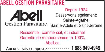 Abell Gestion Parasitaire (1-888-949-4949) - Annonce illustrée======= - Depuis 1924 Desservons également: Sainte-Agathe, Sainte-Adèle et Saint-Jérôme Résidentiel, commercial, et industriel Garantie de remboursement à 100% Abell.ca ----------- 1 888 949-4949 Aucuns frais-composez ABELL GESTION PARASITAIRE