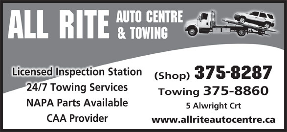 All Rite Auto Centre & Towing (506-375-8287) - Display Ad - AUTO CENTRE ALL RITE & TOWING Licensed Inspection Station (Shop) 375-8287 24/7 Towing Services Towing 375-8860 NAPA Parts Available 5 Alwright Crt CAA Provider www.allriteautocentre.ca