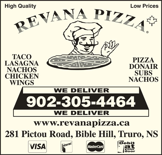 Revana Pizza (902-843-4444) - Annonce illustrée======= - High Quality Low Prices PIZZA LASAGNA DONAIR NACHOS SUBS CHICKEN NACHOS WINGS 902-305-4464 www.revanapizza.ca 281 Pictou Road, Bible Hill, Truro, NS TACO