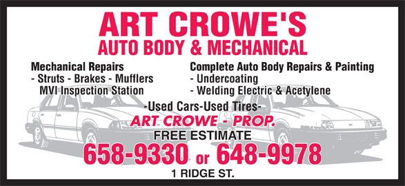 Crowes Auto Body (506-658-9330) - Display Ad - Mechanical Repairs Complete Auto Body Repairs & Painting - Struts - Brakes - Mufflers - Undercoating MVI Inspection Station - Welding Electric & Acetylene -Used Cars-Used Tires- ART CROWE - PROP. FREE ESTIMATE 658-9330 or 648-9978 1 RIDGE ST.