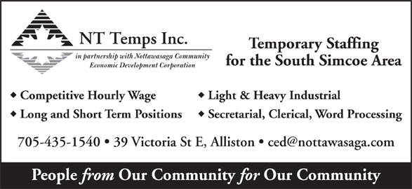 NT Temps Inc (705-435-1540) - Display Ad - Temporary Staffing in partnership with Nottawasaga Community for the South Simcoe Area Economic Development Corporation uu Competitive Hourly Wage Light & Heavy Industrial uu Long and Short Term Positions Secretarial, Clerical, Word Processing People from Our Community for Our Community