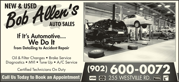 Bob Allen's Auto Sales (902-752-7110) - Display Ad - If It s Automotive We Do It from Detailing to Accident Repair Oil & Filter Changes   Brake Service Diagnostics   MVI   Tune Up   A/C Service Certified Technicians On Duty (902) (902) 600-0072600-0072 Call Us Today to Book an Appointment 255 WESTVILLE RD.255 WESTVILLE RD.