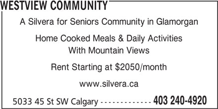 Westview Community (403-240-4920) - Display Ad - WESTVIEW COMMUNITY A Silvera for Seniors Community in Glamorgan Home Cooked Meals & Daily Activities With Mountain Views Rent Starting at $2050/month www.silvera.ca 403 240-4920 5033 45 St SW Calgary -------------