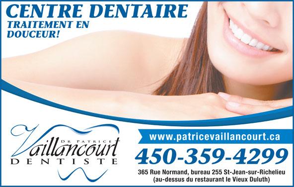Centre Dentaire Familial Dr Patrice Vaillancourt (450-359-4299) - Annonce illustrée======= - CENTRE DENTAIRE TRAITEMENT EN DOUCEUR! www.patricevaillancourt.ca 450-359-4299 365 Rue Normand, bureau 255 St-Jean-sur-Richelieu (au-dessus du restaurant le Vieux Duluth)