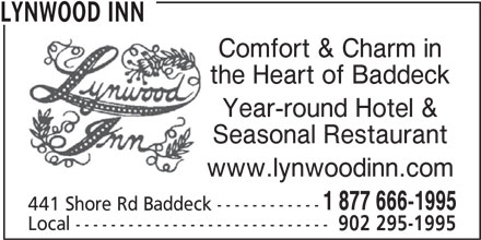Lynwood Inn (902-295-1995) - Annonce illustrée======= - LYNWOOD INN Comfort & Charm in the Heart of Baddeck Year-round Hotel & Seasonal Restaurant www.lynwoodinn.com 1 877 666-1995 441 Shore Rd Baddeck ------------ Local ----------------------------- 902 295-1995