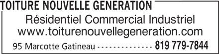 Toiture Nouvelle Génération (819-779-7844) - Annonce illustrée======= - 95 Marcotte Gatineau -------------- TOITURE NOUVELLE GENERATION Résidentiel Commercial Industriel www.toiturenouvellegeneration.com 819 779-7844
