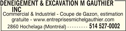 Deneigement & Excavation M Gauthier Inc (514-527-0002) - Annonce illustrée======= - DENEIGEMENT & EXCAVATION M GAUTHIER DENEIGEMENT & EXCAVATION M GAUTHIER INC INC       INC Commercial & Industriel - Coupe de Gazon, estimation gratuite - www.entreprisesmichelgauthier.com 514 527-0002 2860 Hochelaga (Montréal) --------- DENEIGEMENT & EXCAVATION M GAUTHIER       INC