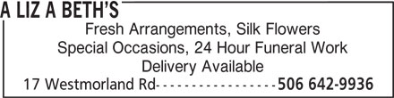 A Liz a Beth's (506-642-9936) - Display Ad - A LIZ A BETH S Fresh Arrangements, Silk Flowers Special Occasions, 24 Hour Funeral Work Delivery Available 17 Westmorland Rd----------------- 506 642-9936