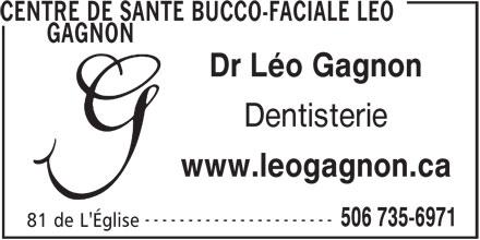 Centre de Santé Bucco-Faciale Léo Gagnon (506-735-6971) - Annonce illustrée======= - Dentisterie www.leogagnon.ca ---------------------- 506 735-6971 81 de L'Église CENTRE DE SANTE BUCCO-FACIALE LEO GAGNON Dr Léo Gagnon