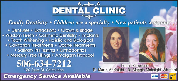 A.A. Dental Clinic (506-634-7212) - Display Ad - Family Dentistry   Children are a specialty   New patients welcometients welcome 506-634-7212 Dr Marie McKnight   Dr Maggie Mcknight-WhitfordDr Marie McKnight   Dr Maggie Mcknight-Whitford 126 Duke St, Saint John Emergency Service Available