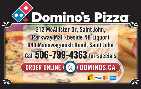 Domino's Pizza (506-693-5050) - Annonce illustrée======= - Parkway Mall (beside NB Liquor) 640 Manawagonish Road, Saint John Call 212 McAllister Dr, Saint John, for specials 506-799-4363