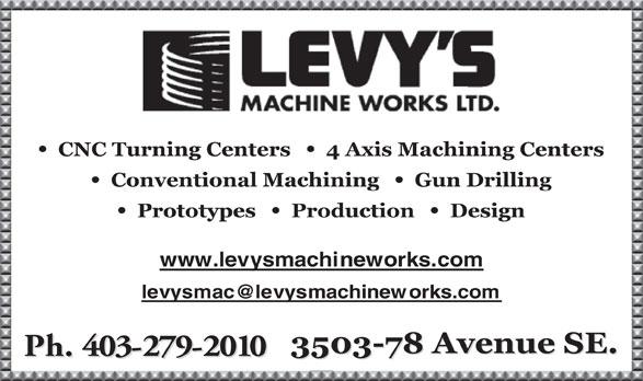 Levy's Machine Works Ltd (403-279-2010) - Display Ad - www.levysmachineworks.com