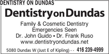 Dentistry On Dundas (416-239-4999) - Display Ad - DENTISTRY ON DUNDAS Family & Cosmetic Dentistry Emergencies Seen Dr. John Guido  Dr. Frank Ruso www.dentistryondundas.net 416 239-4999 5080 Dundas W (Just E of Kipling) - - DENTISTRY ON DUNDAS Family & Cosmetic Dentistry Emergencies Seen Dr. John Guido  Dr. Frank Ruso www.dentistryondundas.net 416 239-4999 5080 Dundas W (Just E of Kipling) - -