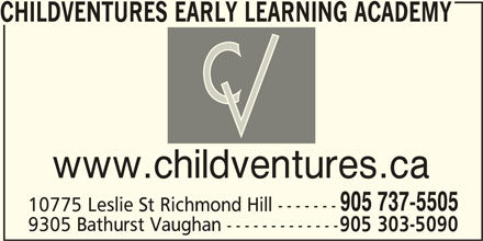 Childventures Early Learning Academy (905-737-5505) - Display Ad - www.childventures.ca 905 737-5505 10775 Leslie St Richmond Hill ------- 9305 Bathurst Vaughan ------------- 905 303-5090 CHILDVENTURES EARLY LEARNING ACADEMY