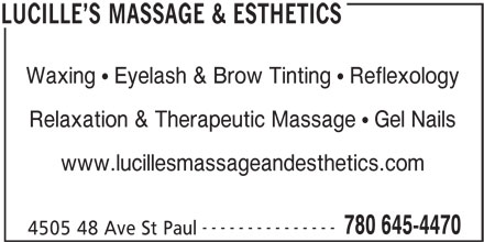 Lucille's Massage & Esthetics (780-645-4470) - Display Ad - 780 645-4470 4505 48 Ave St Paul LUCILLE S MASSAGE & ESTHETICS Waxing   Eyelash & Brow Tinting   Reflexology Relaxation & Therapeutic Massage   Gel Nails www.lucillesmassageandesthetics.com ---------------