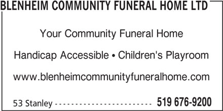 Blenheim Community Funeral Home Ltd (519-676-9200) - Display Ad - BLENHEIM COMMUNITY FUNERAL HOME LTD Your Community Funeral Home Handicap Accessible ! Children's Playroom www.blenheimcommunityfuneralhome.com 519 676-9200 53 Stanley ------------------------