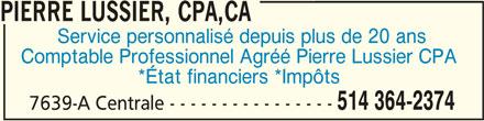 Pierre Lussier CPA,CA (514-364-2374) - Annonce illustrée======= - PIERRE LUSSIER, CPA,CA Service personnalisé depuis plus de 20 ans Comptable Professionnel Agréé Pierre Lussier CPA *État financiers *Impôts 514 364-2374 7639-A Centrale - - - - - - - - - - - - - - - - PIERRE LUSSIER, CPA,CAPIERRE LUSSIER, CPA,CA