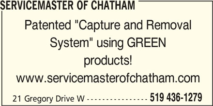 "Service Master Of Chatham (519-436-1279) - Display Ad - SERVICEMASTER OF CHATHAM Patented ""Capture and Removal System"" using GREEN products! www.servicemasterofchatham.com 519 436-1279 21 Gregory Drive W ----------------"