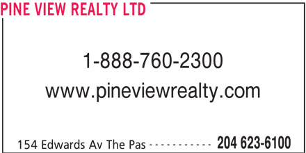 Pine View Realty Ltd (204-623-6100) - Display Ad - PINE VIEW REALTY LTD 1-888-760-2300 www.pineviewrealty.com ----------- 204 623-6100 154 Edwards Av The Pas