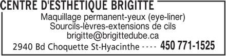Centre D'Esthétique Brigitte (450-771-1525) - Annonce illustrée======= - CENTRE D'ESTHETIQUE BRIGITTE Maquillage permanent-yeux (eye-liner) Sourcils-lèvres-extensions de cils ---- 450 771-1525 2940 Bd Choquette St-Hyacinthe