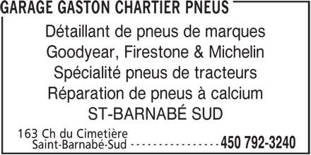 Garage Gaston Chartier Pneus (450-792-3240) - Annonce illustrée======= - GARAGE GASTON CHARTIER PNEUS Détaillant de pneus de marques Goodyear, Firestone & Michelin Spécialité pneus de tracteurs Réparation de pneus à calcium ST-BARNABÉ SUD 163 Ch du Cimetière ---------------- 450 792-3240 Saint-Barnabé-Sud