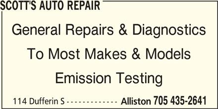 Scott's Auto Repair (705-435-2641) - Display Ad - General Repairs & Diagnostics To Most Makes & Models Emission Testing 114 Dufferin S ------------- Alliston 705 435-2641 SCOTT'S AUTO REPAIR