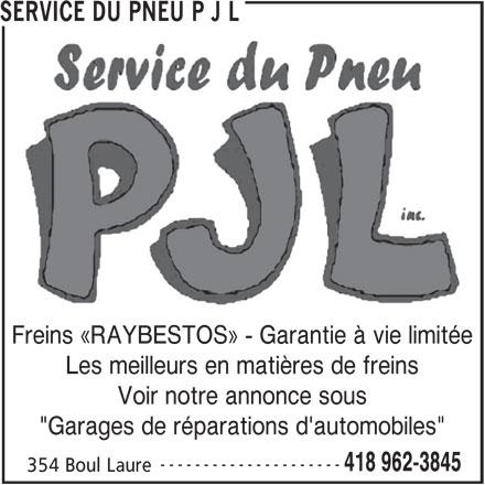 """Pneus P J L (418-962-3845) - Annonce illustrée======= - SERVICE DU PNEU P J L Freins «RAYBESTOS» - Garantie à vie limitée Les meilleurs en matières de freins Voir notre annonce sous """"Garages de réparations d'automobiles"""" --------------------- 418 962-3845 354 Boul Laure"""
