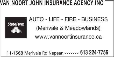 State Farm Insurance (613-224-7756) - Display Ad - VAN NOORT JOHN INSURANCE AGENCY INC AUTO - LIFE - FIRE - BUSINESS (Merivale & Meadowlands) www.vannoortinsurance.ca 613 224-7756 11-1568 Merivale Rd Nepean -------