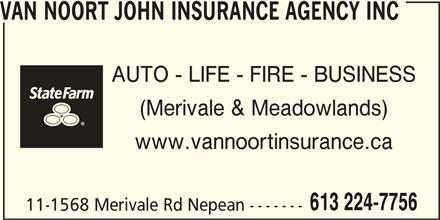 State Farm Insurance (613-224-7756) - Display Ad - AUTO - LIFE - FIRE - BUSINESS (Merivale & Meadowlands) www.vannoortinsurance.ca 613 224-7756 11-1568 Merivale Rd Nepean ------- VAN NOORT JOHN INSURANCE AGENCY INC