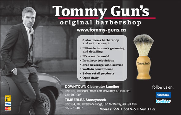 Tommy Gun's Original Barber Shop (780-790-0061) - Display Ad - DOWNTOWN Clearwater Landing Unit 109, 19 Riedel Street, Fort McMurray, AB T9H 5P8 780-790-0061 TIMBERLEA Stoneycreek Unit 104, 100 Riverstone Ridge, Fort McMurray, AB T9K 1S6 587-276-4867 Mon-Fri 9-9   Sat 9-6   Sun 11-5