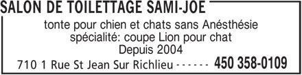 Salon De Toilettage Sami-Joe (450-358-0109) - Annonce illustrée======= - SALON DE TOILETTAGE SAMI-JOE tonte pour chien et chats sans Anésthésie spécialité: coupe Lion pour chat Depuis 2004 ------ 450 358-0109 710 1 Rue St Jean Sur Richlieu