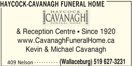 Haycock-Cavanagh Funeral Home (519-627-3231) - Display Ad - & Reception Centre  Since 1920 www.CavanaghFuneralHome.ca Kevin & Michael Cavanagh ---------- (Wallaceburg) 519 627-3231 409 Nelson HAYCOCK-CAVANAGH FUNERAL HOME
