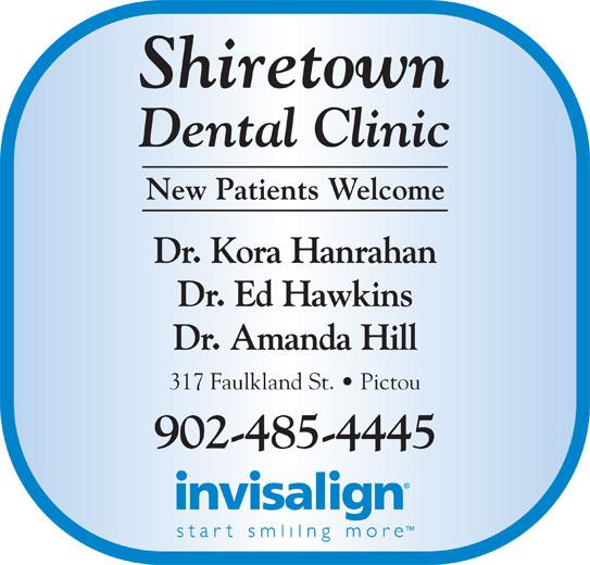 Shiretown Dental Inc (902-485-4445) - Display Ad - Shiretown Dental Clinic New Patients Welcome Dr. Kora Hanrahan Dr. Ed Hawkins Dr. Amanda Hill 317 Faulkland St.   Pictou 902-485-4445