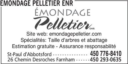 Émondage Pelletier Enr (450-776-8410) - Annonce illustrée======= - EMONDAGE PELLETIER ENR Site web: emondagepelletier.com Spécialités: Taille d'arbres et abattage Estimation gratuite - Assurance responsabilité 450 776-8410 St-Paul d'Abbotsford --------------- 26 Chemin Desroches Farnham ------ 450 293-0635