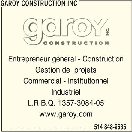 Garoy Construction Inc (514-848-9635) - Annonce illustrée======= - GAROY CONSTRUCTION INC Entrepreneur général - Construction Gestion de  projets Commercial - Institutionnel Industriel L.R.B.Q. 1357-3084-05 www.garoy.com 514 848-9635 GAROY CONSTRUCTION INC ----------------------------------