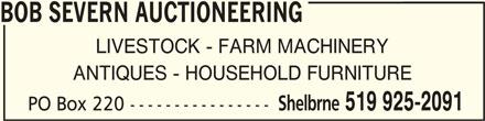 Severn Bob Auctioneering (519-925-2091) - Display Ad - BOB SEVERN AUCTIONEERING BOB SEVERN AUCTIONEERING LIVESTOCK - FARM MACHINERY ANTIQUES - HOUSEHOLD FURNITURE Shelbrne 519 925-2091 PO Box 220 ---------------- BOB SEVERN AUCTIONEERING
