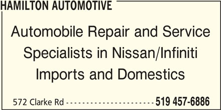Hamilton Automotive (519-457-6886) - Display Ad - HAMILTON AUTOMOTIVE Automobile Repair and Service Specialists in Nissan/Infiniti Imports and Domestics 572 Clarke Rd ---------------------- 519 457-6886