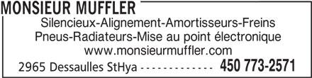 Monsieur Muffler (450-773-2571) - Annonce illustrée======= - 450 773-2571 2965 Dessaulles StHya ------------- MONSIEUR MUFFLER Silencieux-Alignement-Amortisseurs-Freins Pneus-Radiateurs-Mise au point électronique www.monsieurmuffler.com