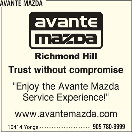 "Avante Mazda (905-780-9999) - Display Ad - 905 780-9999 10414 Yonge --------------------- AVANTE MAZDA Trust without compromise ""Enjoy the Avante Mazda www.avantemazda.com Service Experience!"""