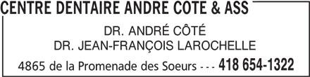 Centre Dentaire André Côté & Ass (418-654-1322) - Annonce illustrée======= - 4865 de la Promenade des Soeurs --- CENTRE DENTAIRE ANDRE COTE & ASS DR. ANDRÉ CÔTÉ DR. JEAN-FRANÇOIS LAROCHELLE 418 654-1322