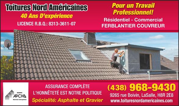 Toîtures Nord Américaines (514-935-2730) - Annonce illustrée======= - Pour un Travail Professionnel! 40 Ans D expérience Résidentiel - Commercial LICENCE R.B.Q.: 8313-3611-07 FERBLANTIER COUVREUR ASSURANCE COMPLÈTE 43838 968-943068-943 L'HONNÊTETÉ EST NOTRE POLITIQUE 9265 rue Boivin, LaSalle, H8R 2E8 Spécialité: Asphalte et Gravier www.toituresnordamericaines.com
