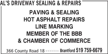 Al's Driveway Sealing & Repairs (519-759-6679) - Display Ad - PAVING & SEALING HOT ASPHALT REPAIRS LINE MARKING MEMBER OF THE BBB & CHAMBER OF COMMERCE ------- Brantford 519 759-6679 366 County Road 18 AL S DRIVEWAY SEALING & REPAIRS