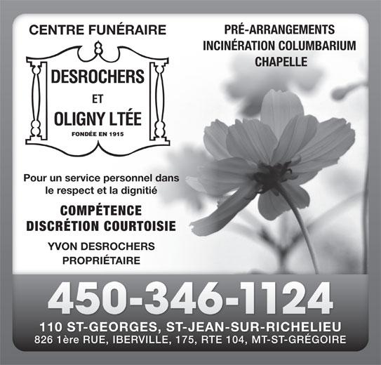 Centre Funéraire Desrochers & Oligny Ltée (450-346-1124) - Annonce illustrée======= - CHAPELLE PRÉ-ARRANGEMENTS CENTRE FUNÉRAIRE INCINÉRATION COLUMBARIUM Pour un service personnel dans le respect et la dignitié COMPÉTENCE DISCRÉTION COURTOISIE YVON DESROCHERS PROPRIÉTAIRE 450-346-1124 110 ST-GEORGES, ST-JEAN-SUR-RICHELIEU 826 1ère RUE, IBERVILLE, 175, RTE 104, MT-ST-GRÉGOIRE