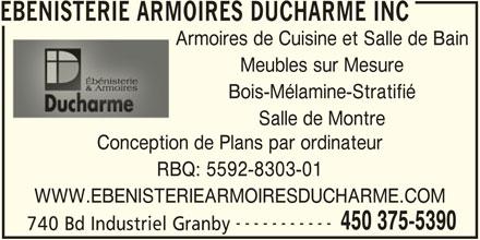 Ebenisterie Armoires Ducharme Inc (450-375-5390) - Annonce illustrée======= - EBENISTERIE ARMOIRES DUCHARME INCEBENISTERIE ARMO Armoires de Cuisine et Salle de BainArmo Meubles sur Mesure Bois-Mélamine-Stratifié Conception de Plans par ordinateurConception d RBQ: 5592-8303-01RBQ: 450 375-5390 Salle de Montre 740 Bd Industriel Granby WWW.EBENISTERIEARMOIRESDUCHARME.COM -----------